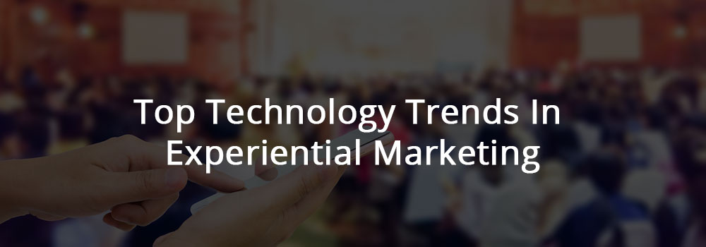 Technology Trends In Experiential Marketing'